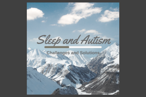 Sleep and Autism sleep challenges and tips.