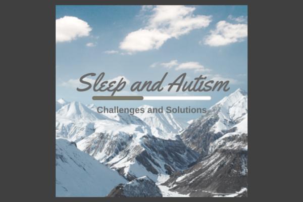 Sleep and Autism sleep challenges and tips.